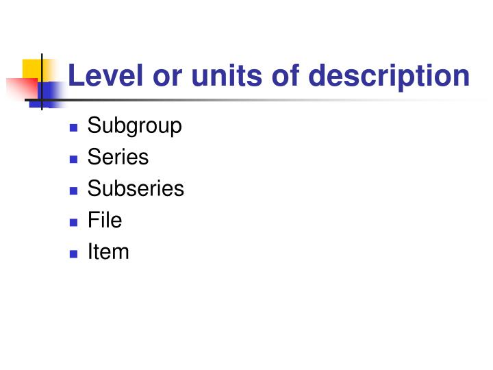 Level or units of description