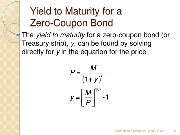 bond s yield to maturity Bonds and yield to maturity bonds the sensitivity of a bond's price to changes in interest rates depends on coupon, maturity, etc default risk (credit risk.
