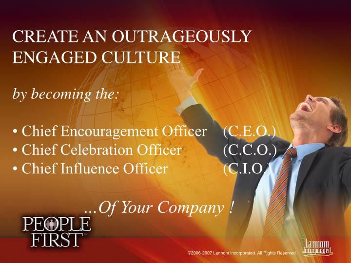 CREATE AN OUTRAGEOUSLY ENGAGED CULTURE