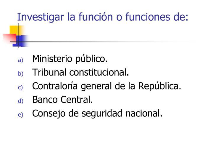 Investigar la función o funciones de: