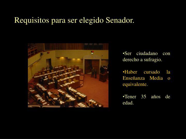 Requisitos para ser elegido Senador.