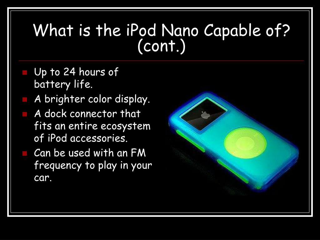 What is the iPod Nano Capable of?