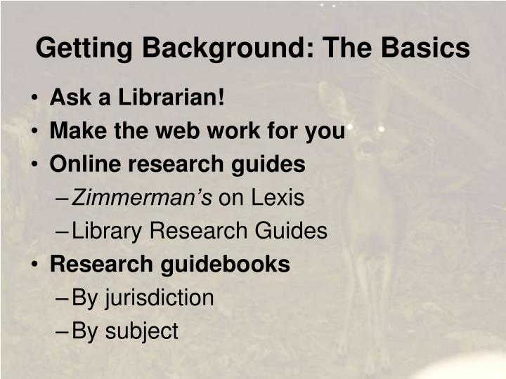 Getting Background: The Basics