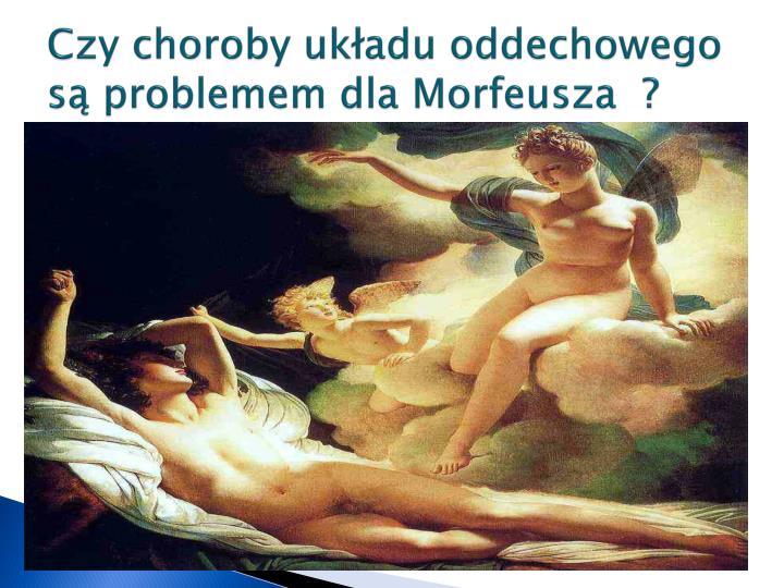 Czy choroby układu oddechowego są problemem dla Morfeusza  ?