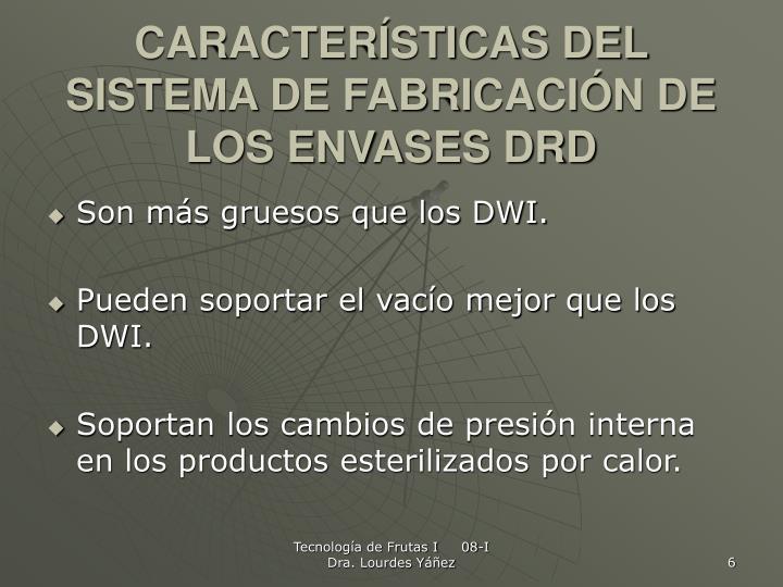 CARACTERÍSTICAS DEL SISTEMA DE FABRICACIÓN DE LOS ENVASES DRD