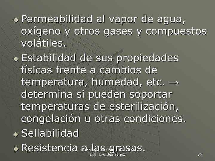 Permeabilidad al vapor de agua, oxígeno y otros gases y compuestos volátiles.
