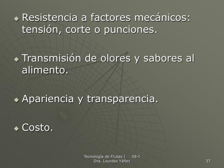 Resistencia a factores mecánicos: tensión, corte o punciones.