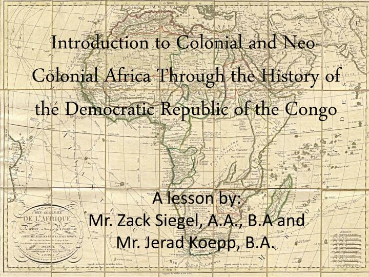 Introduction to Colonial and Neo-Colonial Africa Through the History of the Democratic Republic of t...
