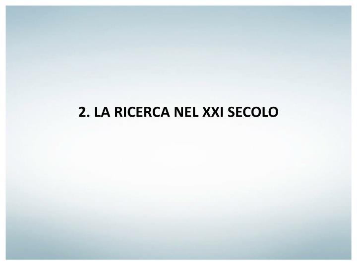 2. LA RICERCA NEL XXI SECOLO