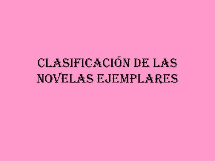 CLASIFICACIÓN DE LAS NOVELAS EJEMPLARES