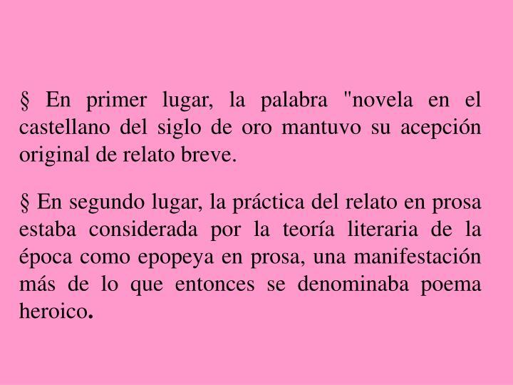 """§ En primer lugar, la palabra """"novela en el castellano del siglo de oro mantuvo su acepción original de relato breve."""