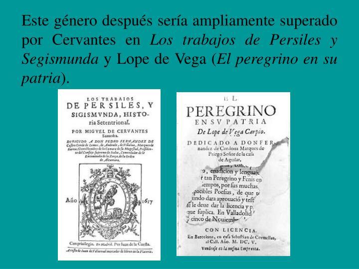 Este género después sería ampliamente superado por Cervantes en
