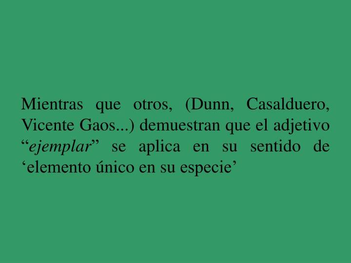 """Mientras que otros, (Dunn, Casalduero, Vicente Gaos...) demuestran que el adjetivo """""""