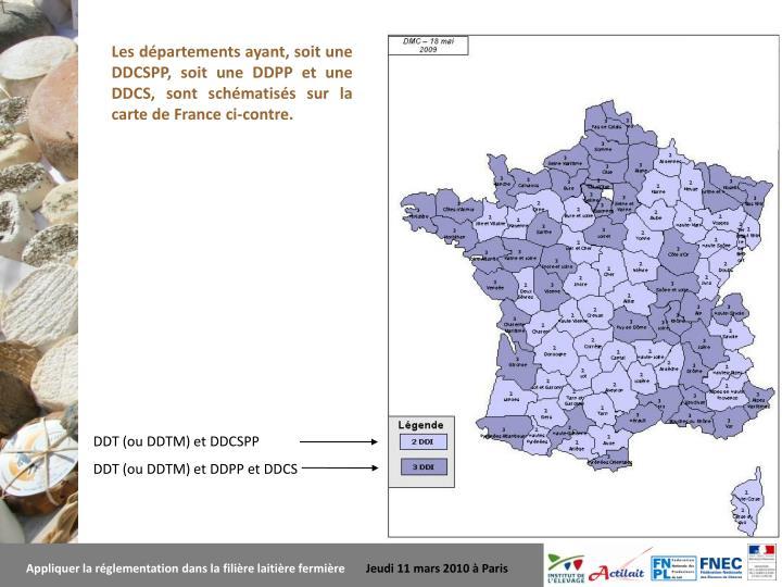 Les départements ayant, soit une DDCSPP, soit une DDPP et une DDCS, sont schématisés sur la carte de France ci-contre.