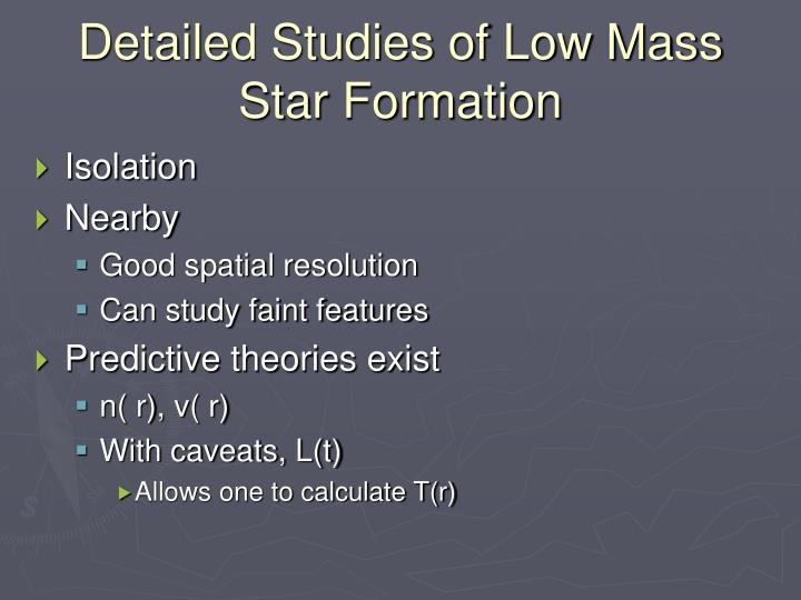 Detailed Studies of Low Mass Star Formation