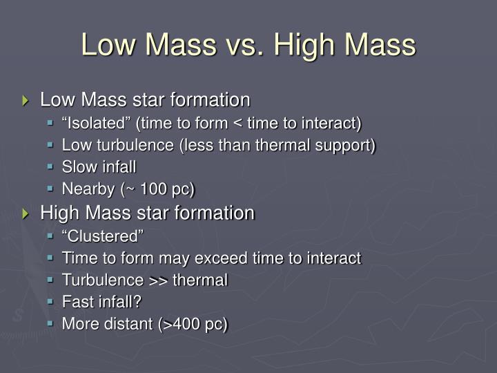 Low Mass vs. High Mass