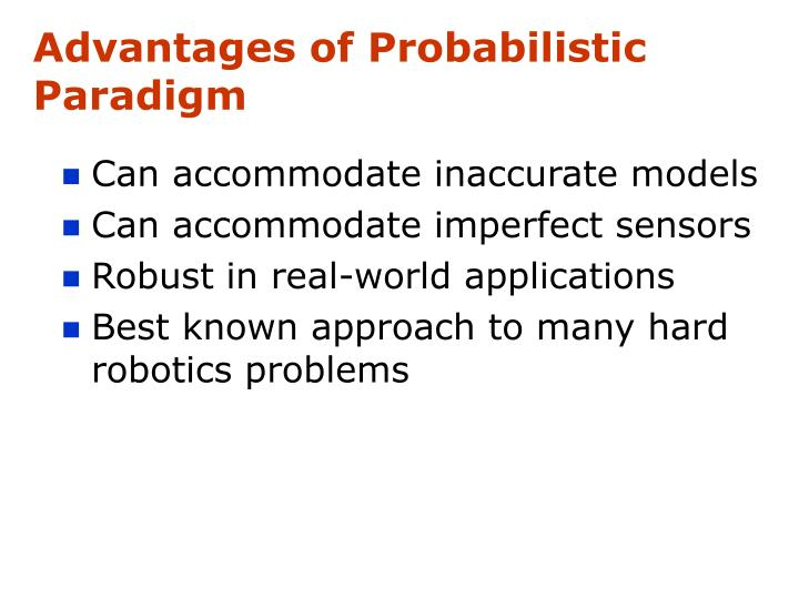Advantages of Probabilistic Paradigm
