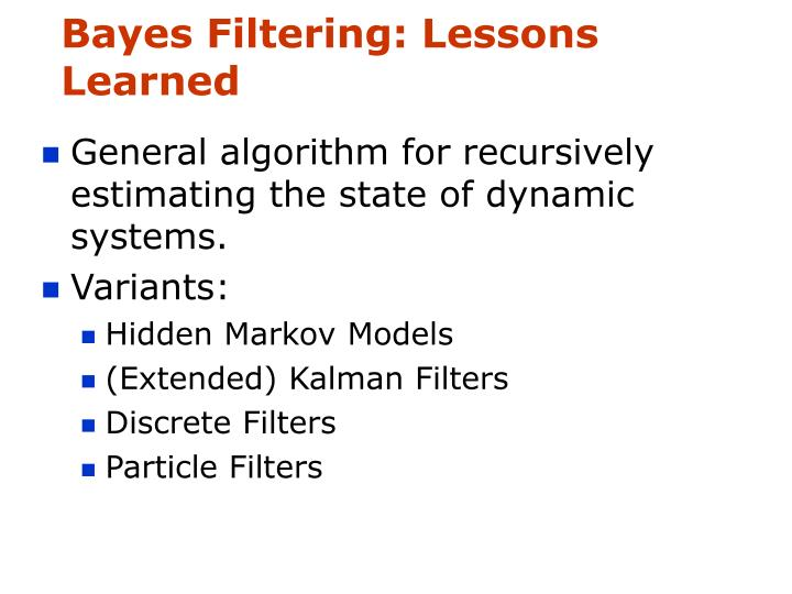 Bayes Filtering: Lessons Learned