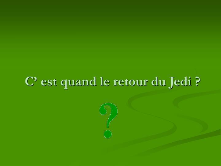 C' est quand le retour du Jedi ?