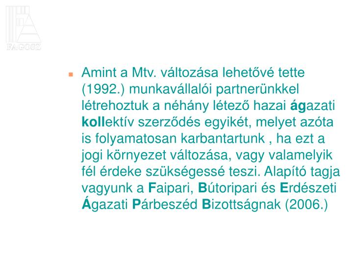Amint a Mtv. változása lehetővé tette (1992.) munkavállalói partnerünkkel létrehoztuk a néhány létező hazai
