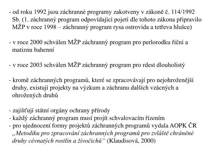od roku 1992 jsou záchranné programy zakotveny v zákoně č. 114/1992