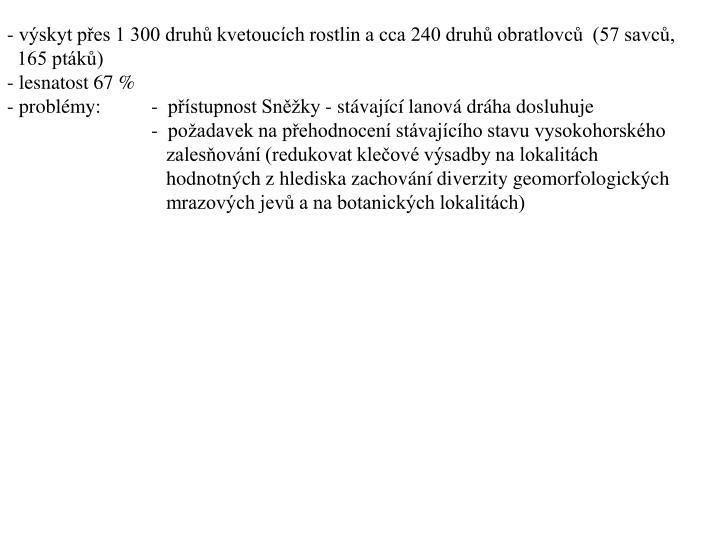 - vskyt pes 1 300 druh kvetoucch rostlin a cca 240 druh obratlovc  (57 savc,