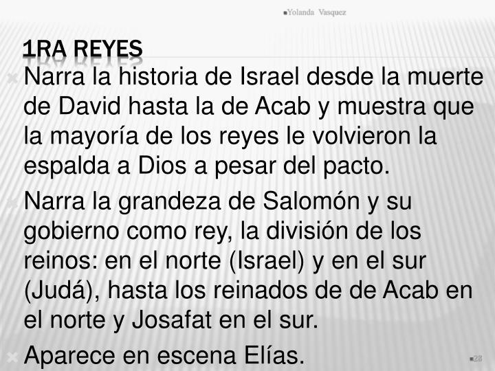 Narra la historia de Israel desde la muerte de David hasta la de Acab y muestra que la mayoría de los reyes le volvieron la espalda a Dios a pesar del pacto.