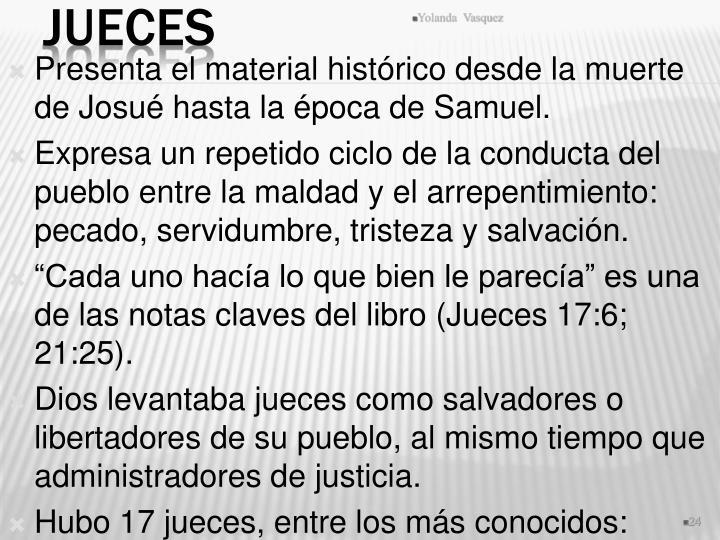 Presenta el material histórico desde la muerte de Josué hasta la época de Samuel.