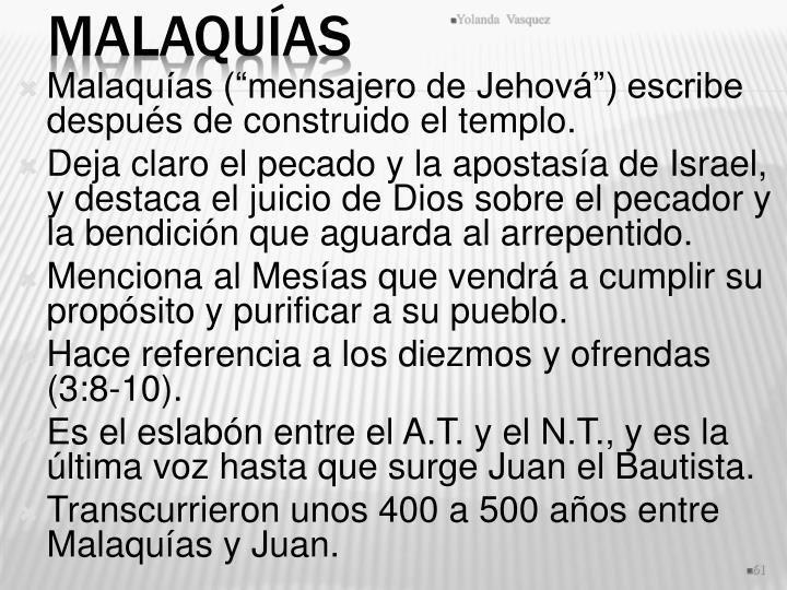 """Malaquías (""""mensajero de Jehová"""") escribe después de construido el templo."""