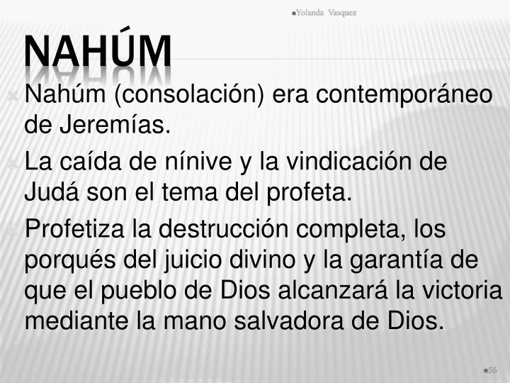 Nahúm (consolación) era contemporáneo de Jeremías.