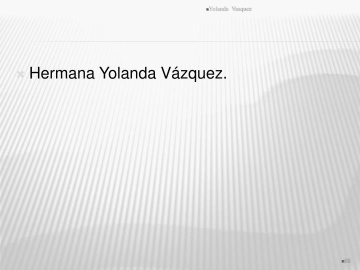 Hermana Yolanda Vázquez.