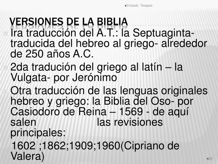 Ira traducción del A.T.: la Septuaginta- traducida del hebreo al griego- alrededor de 250 años A.C.