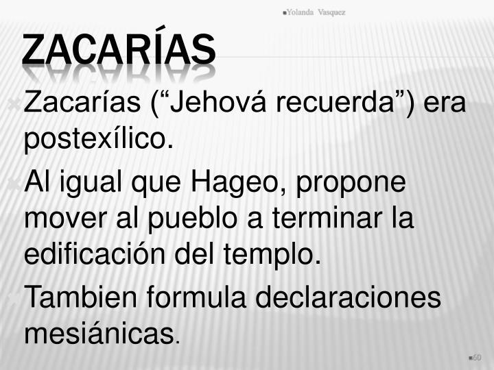 "Zacarías (""Jehová recuerda"") era postexílico."
