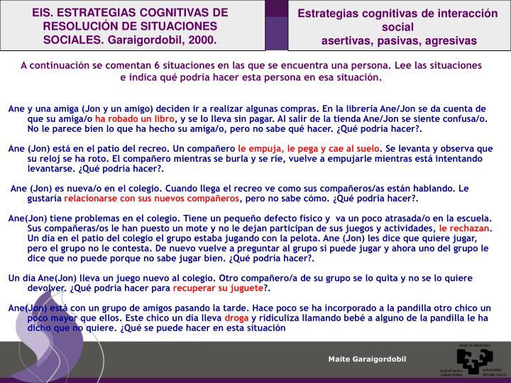 EIS. ESTRATEGIAS COGNITIVAS DE RESOLUCIÓN DE SITUACIONES SOCIALES. Garaigordobil, 2000.