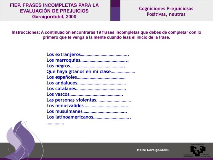 FIEP. FRASES INCOMPLETAS PARA LA EVALUACIÓN DE PREJUICIOS Garaigordobil, 2000