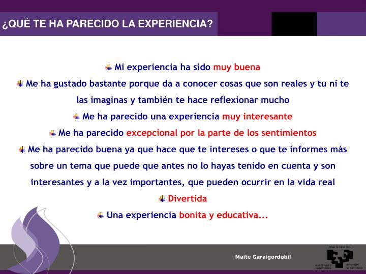 ¿QUÉ TE HA PARECIDO LA EXPERIENCIA?