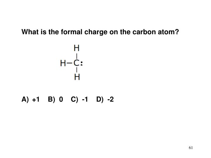 What is the formal charge on the carbon atom?
