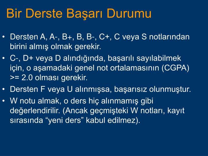 Dersten A, A-, B+, B, B-, C+, C veya S notlarından birini almış olmak gerekir.