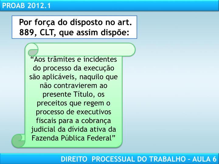 Por força do disposto no art. 889, CLT, que assim dispõe: