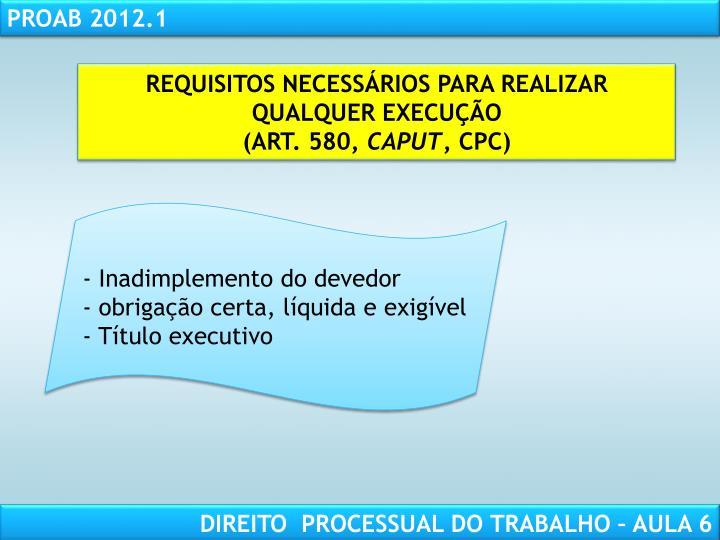 REQUISITOS NECESSÁRIOS PARA REALIZAR QUALQUER EXECUÇÃO