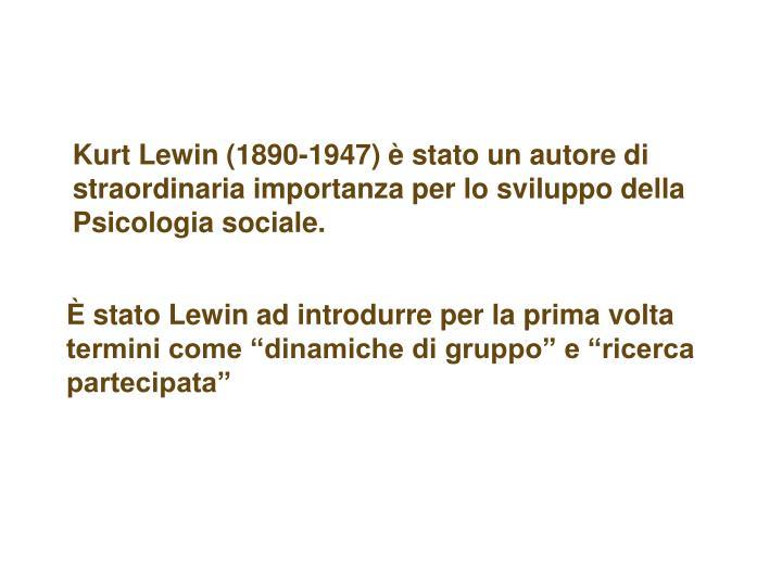 Kurt Lewin (1890-1947) è stato un autore di straordinaria importanza per lo sviluppo della Psicologia sociale.