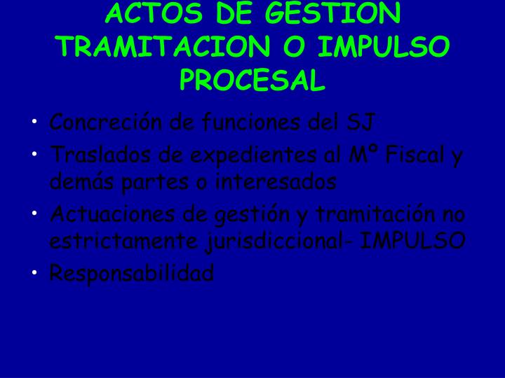 ACTOS DE GESTION  TRAMITACION O IMPULSO PROCESAL