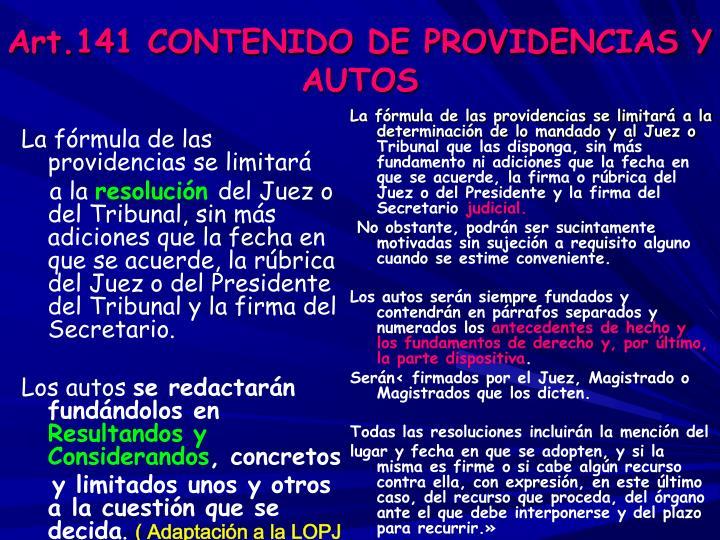 La fórmula de las providencias se limitará a la determinación de lo mandado y al Juez o