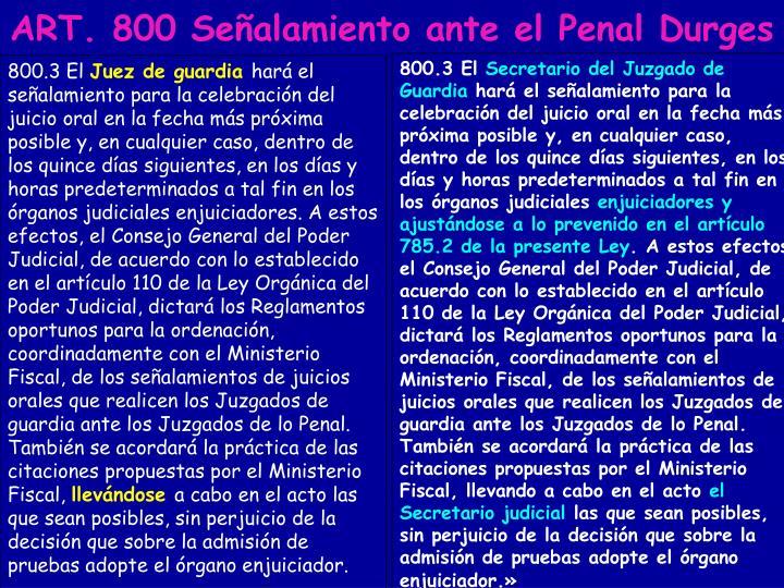 ART. 800 Señalamiento ante el Penal Durges