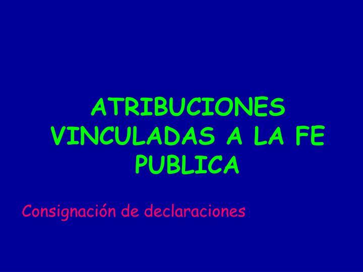 ATRIBUCIONES VINCULADAS A LA FE PUBLICA