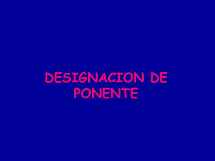 DESIGNACION DE PONENTE