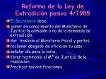 reforma de la ley de extradici n pasiva 4 1985