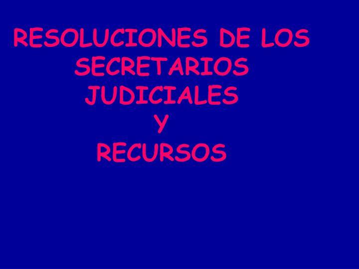 RESOLUCIONES DE LOS SECRETARIOS JUDICIALES