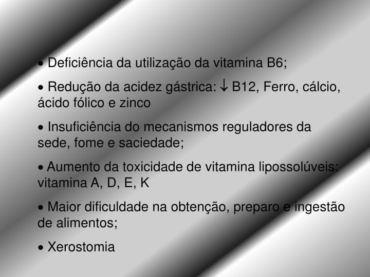 Deficiência da utilização da vitamina B6;
