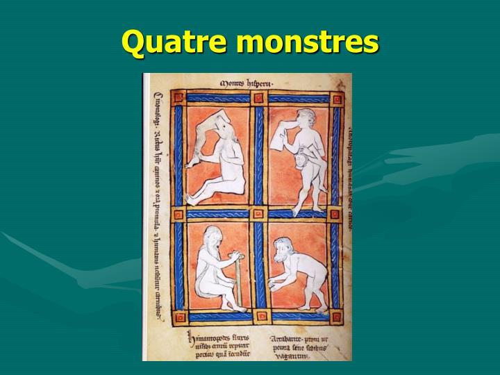 Quatre monstres
